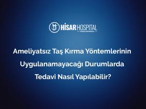 ameliyatsiz tas kirma yontemlerinin uygulanamayacagi durumlarda tedavi nasil yapilabilir 1