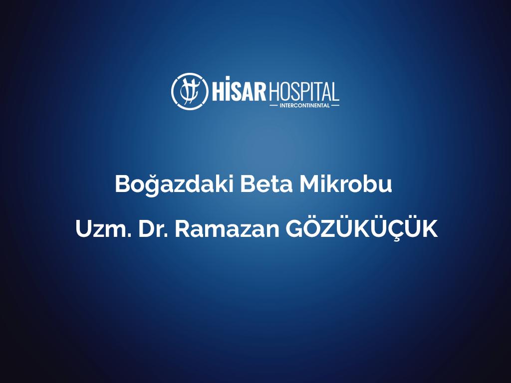 Boğazdaki Beta mikrobu Uzm. Dr. Ramazan GÖZÜKÜÇÜK