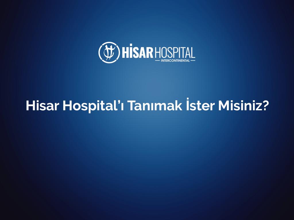 Hisar Hospital'ı Tanımak İster misiniz?