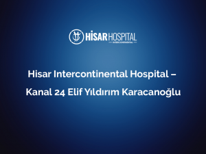 hisar intercontinental hospital kanal 24 elif yildirim karacanoglu 1
