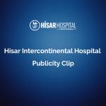 hisar intercontinental hospital publicity clip 1