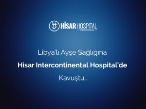 libyali ayse sagligina hisar intercontinental hospitalde kavustu 1