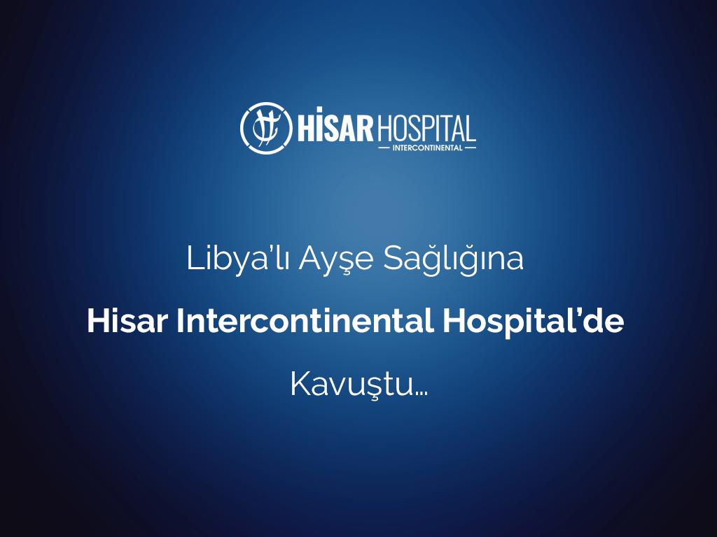 Libya'lı Ayşe Sağlığına Hisar Intercontinental Hospital'de Kavuştu…