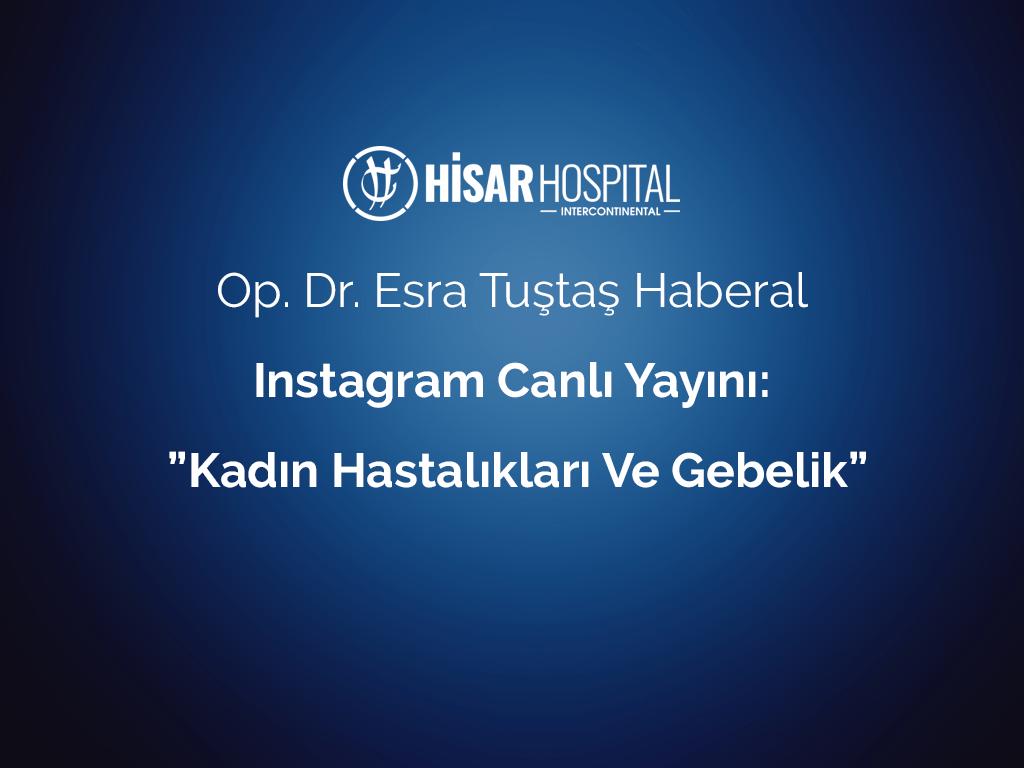"""Op. Dr. Esra Tuştaş Haberal Instagram Canlı Yayını: """"Kadın Hastalıkları ve Gebelik"""""""