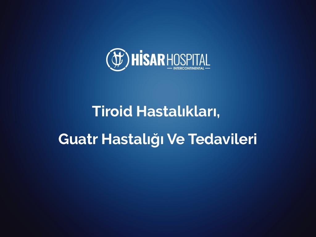 Tiroid Hastalıkları, Guatr Hastalığı ve Tedavileri