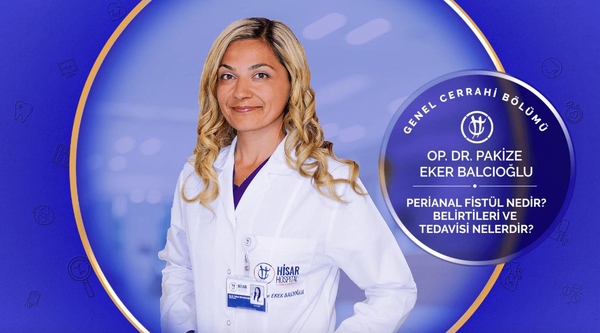 Op. Dr. Pakize Eker Balcıoğlu / Perianal Fistul Nedir? Belirtileri ve Tedavileri Nelerdir?